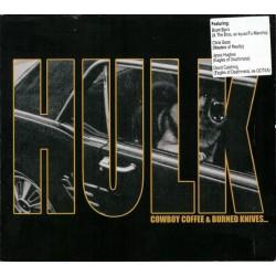 Hulk - Cowboy Coffee & Burned Knives (CD)