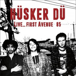 Hüsker Dü ‎– Live... First Avenue 85