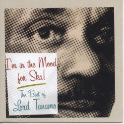 Lord Tanamo – I'm In The Mood For Ska - The Best Of Lord Tanamo