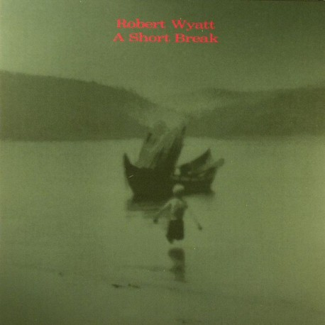 Robert Wyatt – A Short Break