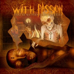 With Passion ‎– What We See When We Shut Our Eyes