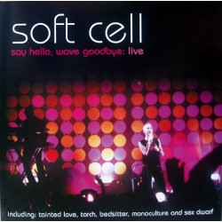 Soft Cell ‎– Say Hello, Wave Goodbye: Live