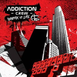 Addiction Crew ‎– Break In Life