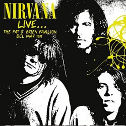 Nirvana ‎– Live... The Pat O'Brien Pavilion, Del Mar 1991