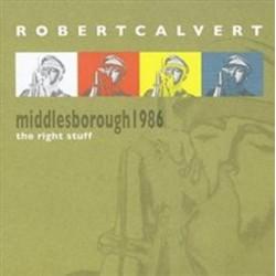 Robert Calvert – Middlesborough 1986 - The Right Stuff