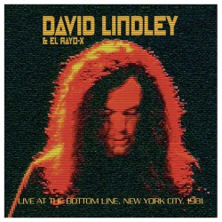 David Lindley & El Rayo-X ‎– Live At The Bottom Line, New York City, 1981