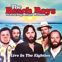The Beach Boys, Featuring Brian Wilson - Live In The Eighties