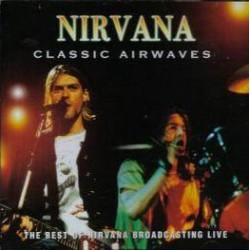 Nirvana - Classic Airwaves, The Best Of Nirvana Broadcasting Live