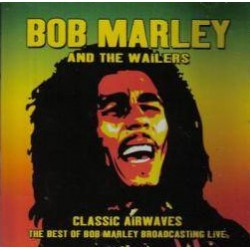 Bob Marley & The Wailers - Classic Airwaves, The Best Of Bob Marley Broadcasting Live