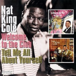 Nat King Cole – Welcome To The Club / Tell Me All About Yourself