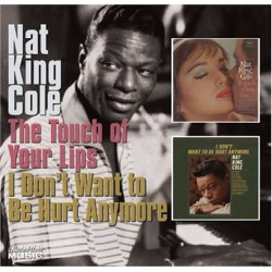 Nat King Cole – The Touch Of Your Lips / I Don't Want To Be Hurt
