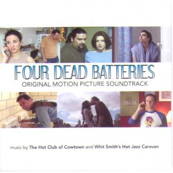 Hot Club Of Cowtown*, Whit Smith's Hot Jazz Caravan ‎– Four Dead Batteries (Original Motion Picture Soundtrack)