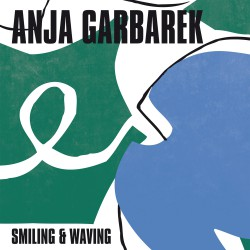 Anja Garbarek ‎– Smiling & Waving