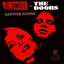 Blondie vs. The Doors ‎– Rapture Riders