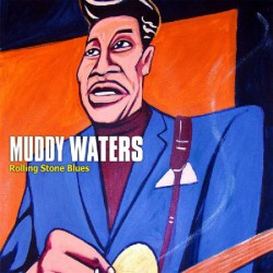 Muddy Waters – Rolling Stone Blues