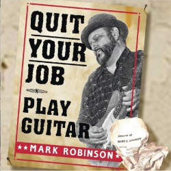 Mark Robinson – Quit Your Job - Play Guitar