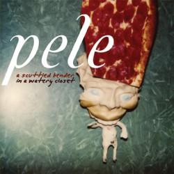 Pele – A Scuttled Bender In A Watery Closet