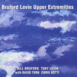 Bill Bruford, Tony Levin With David Torn, Chris Botti ‎– Bruford Levin Upper Extremities