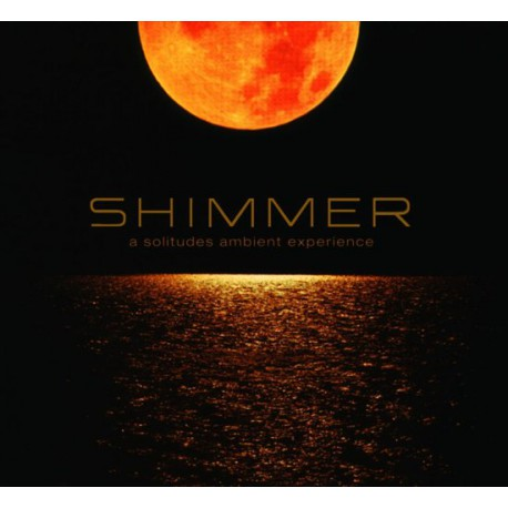 Dan Gibson/ Kostas Filippeos   - Shimmer: A solitudes ambient experience