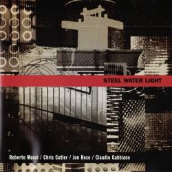 Roberto Roberto Musci / Chris Cutler / Jon Rose / Claudio Gabbiani – Steel Water Light