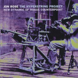Jon Rose ‎– The Hyperstring Project - New Dynamic Of Rogue Counterpoint