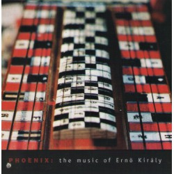 Ernö Király – Phoenix: The Music Of Ernö Király