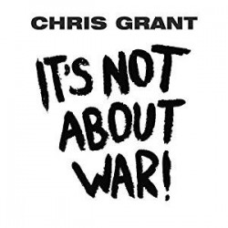 Chris Grant ‎– It's Not About War!