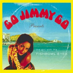 Go Jimmy Go – Girl With The Fishbowl Eyes
