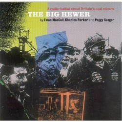 The Big Hewer –  By : Ewan MacColl, Charles Parker And Peggy Seeger - A Radio Ballad About Britain's Coal Miners