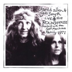 Daevid Allen & Gilli Smyth With The Soft Machine Family ‎– Live At The Roundhouse 1971