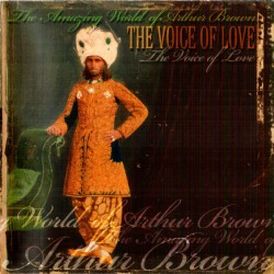 The Amazing World Of Arthur Brown – The Voice Of Love