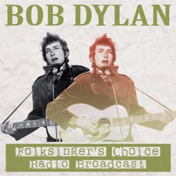 Bob Dylan – Folksingers Choice - Radio Broadcast